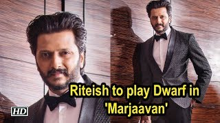Riteish to play Dwarf in upcoming film 'Marjaavan' - IANSINDIA