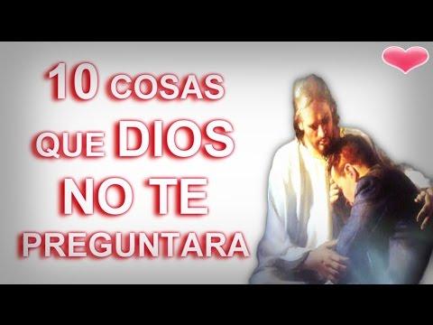 10 cosas que DIOS NO te preguntara, reflexiones cristianas, mensaje de amor