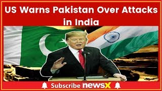 US Warns Pakistan Over Attacks in India, asked Pak to take Action Against Perpetrators of Terrorism - NEWSXLIVE