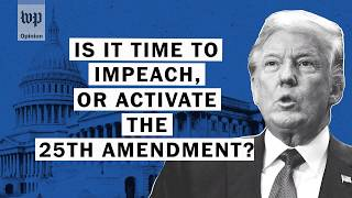 Opinion | Impeachment & the 25th Amendment: Is it time yet? - WASHINGTONPOST