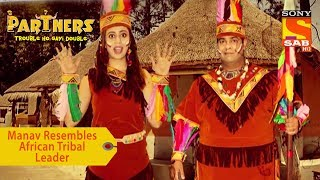 Your Favorite Character | Manav Resembles African Tribal Leader | Partners Trouble Ho Gayi Double - SABTV