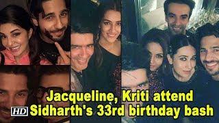 Jacqueline, Kriti attend Sidharth Malhotra's  33rd birthday bash - IANSLIVE