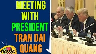 President Trump Participates in a Bilateral Meeting with President Tran Dai Quang | Mango News - MANGONEWS