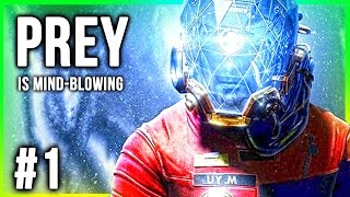PREY Walkthrough Gameplay Part 1 - This Game is Mind Blowing!
