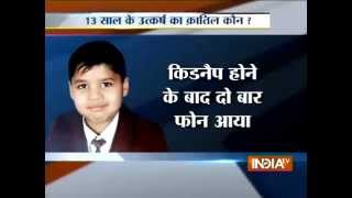 13 yr old named uttkarsh kidnapped and murdered in delhi for 1cr - INDIATV
