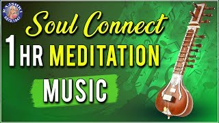 Sitar | 1 Hr Meditation Music | Soul Connect | Relaxing & Calming Music For Stress Relief - RAJSHRISOUL