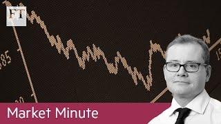 Markets in retreat | Market Minute - FINANCIALTIMESVIDEOS