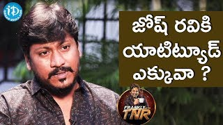 Josh Ravi About His Attitude || Frankly With TNR || Talking Movies With iDream - IDREAMMOVIES