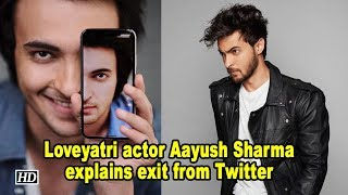 Loveyatri actor Aayush Sharma explains exit from Twitter - BOLLYWOODCOUNTRY