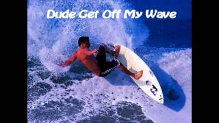 Royalty Free :Dude Get Off My Wave