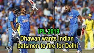 IPL: Dhawan wants Indian batsmen to fire for Delhi - IANSINDIA