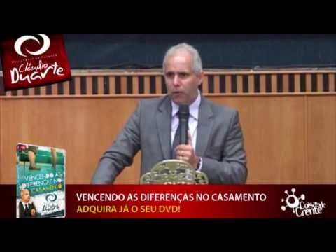 Mensagem do Pr. Cláudio Duarte - Vencendo as Diferenças no Casamento