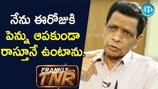 I cannot stop writing.. - N Narsinga Rao | Frankly With TNR - IDREAMMOVIES