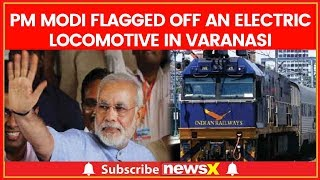 PM Narendra Modi flagged off an electric locomotive in Varanasi - NEWSXLIVE