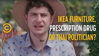 Let's Play: Ikea Furniture, Prescription Drug or Thai Politician? - COMEDYCENTRAL