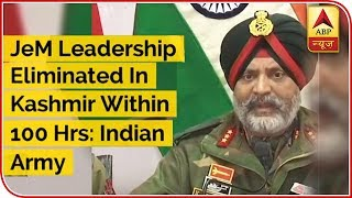 JeM Leadership Eliminated In Kashmir Within 100 Hrs: Indian Army - ABPNEWSTV