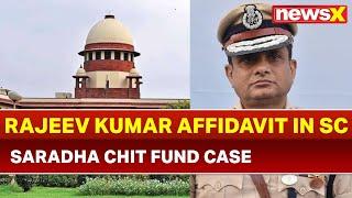 Saradha Chit Fund Case: Rajeev Kumar affidavit in Supreme Court, NewsX accesses Documents - NEWSXLIVE