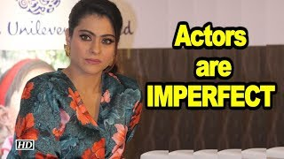 Actors are IMPERFECT : KAJOL - IANSINDIA
