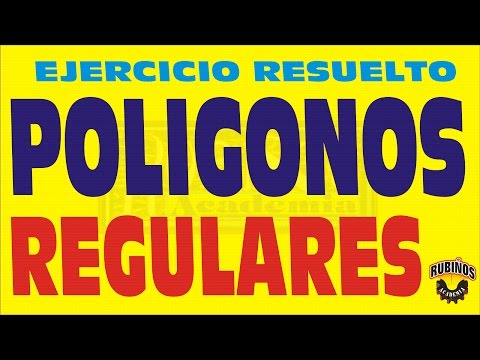 POLIGONOS REGULARES PROPIEDADES BASICAS , CONCEPTO Y EJERCICIO RESUELTO
