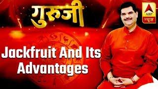 GuruJi With Pawan Sinha: Jackfruit and its advantages - ABPNEWSTV