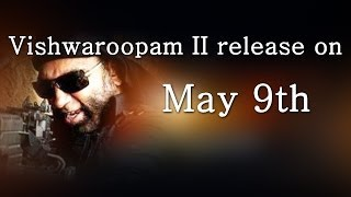 Vishwaroopam II Release on may 9th