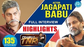 Actor Jagapathi Babu Exclusive Interview - Highlights || Frankly With TNR - IDREAMMOVIES