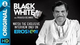 Black and White Interview with Prakash Belawadi - EROSENTERTAINMENT