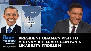 The Daily Show - President Obama's Visit to Vietnam & Hillary Clinton's Likability Problem - COMEDYCENTRAL