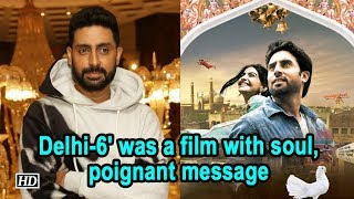 Delhi-6' was a film with soul, poignant message: Abhishek Bachchan - BOLLYWOODCOUNTRY