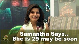 Samantha Says She is 29 and May be Soon... - IGTELUGU