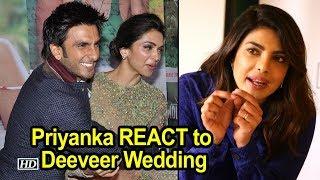 Priyanka's filmy REACTION to Ranveer-Deepika Wedding - IANSINDIA