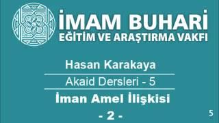 Hasan KARAKAYA Hocaefendi-Akaid Dersleri 05: İman Amel İlişkisi-II