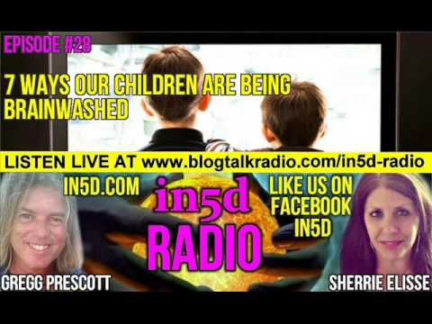 In5D Radio - 7 Ways Our Children Are Being Brainwashed - Episode 28