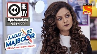 Weekly Reliv - Aadat Se Majboor - 12th Feb  to 16th Feb 2018 - Episode 95 to 99 - SABTV