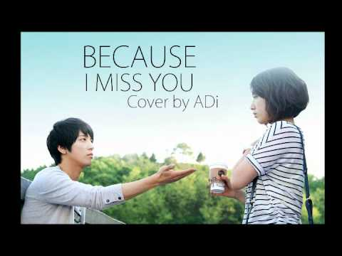 Because I miss you (Jung Yong Hwa) HEARTSTRING OST cover by ADi