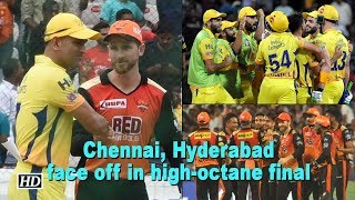 IPL 2018 | Chennai, Hyderabad face off in high-octane final - IANSINDIA