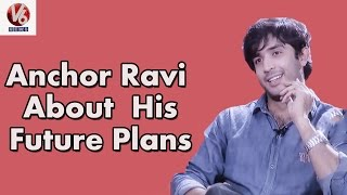 Anchor Ravi About  His Future Plans || Special Chit Chat || V6 News