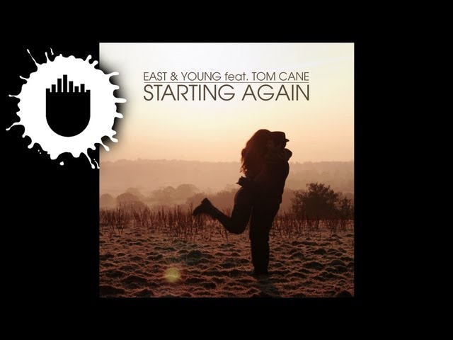 East & Young ft. Tom Cane - Starting Again (Festival Mix) [Pete Tong Radio Exclusive 6-7-13]