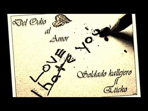 Del Odio Al Amor - Eticko Ft. Soldado Kallejero