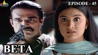 Beta Hindi Episode - 45 | Pankaj Dheer, Mrinal Kulkarni | Sri Balaji Video - SRIBALAJIMOVIES