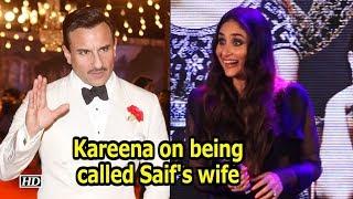 Kareena on being called Saif's wife - IANSINDIA