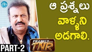 Actor Mohan Babu Interview - Part #2 || Frankly With TNR | Talking Movies With iDream - IDREAMMOVIES