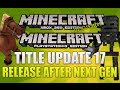 """Minecraft Xbox 360 & PS3 Title Update 17"" Release Date After Next Gen! [UPDATE DISCUSSION]"
