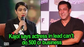 Films with actress in lead can't do 500 cr business: Kajol - IANSLIVE