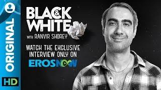 Catch Ranvir Shorey on Black & White - The Interview - EROSENTERTAINMENT