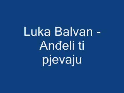Duhovna Glazba: Luka Balvan - Anđeli ti pjevaju