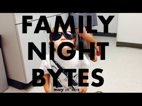 Family Night Bytes - May 29 2014