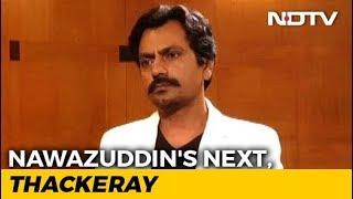 Unfair To Judge 'Thackeray' Before Watching The Film: Nawazuddin - NDTV