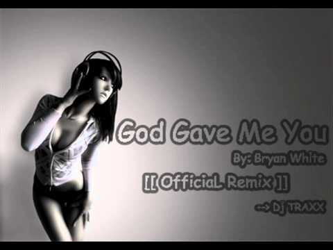 God Gave Me You - Bryan White [[ Official Remix_2011 ]] (Dj Traxx Remix)