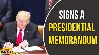 President Trump Signs a Presidential Memorandum | Donald Trump Latest Updates | Mango News - MANGONEWS